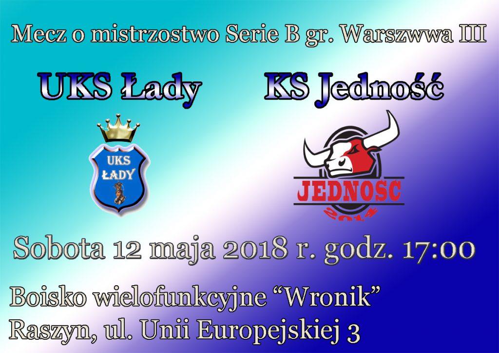 UKS Łady - KS Jedność, zapraszamy w sobotę 12 maja 2018 r. o godzinie 17:00.